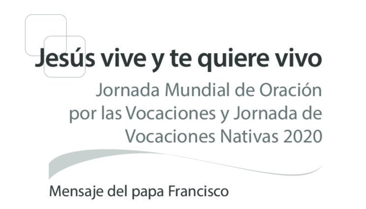 Jornada Mundial de Oración por las Vocaciones y Jornada de Vocaciones Nativas 2020. Mensaje del papa Francisco